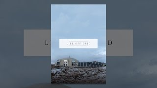 Download Life Off Grid Video