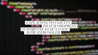 Download EP314 - Explaining to clients that WordPress is someone else's code - WPwatercooler Video