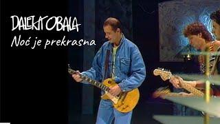 Download DALEKA OBALA- NOĆ JE PREKRASNA Video