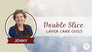 Download Double Slice Layer Cake Quilt Tutorial Video