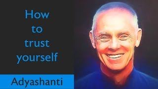 Download 🕉😀 How to trust yourself! A MUST WATCH! - Spiritual Teacher Adyashanti Video