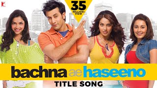 Download Bachna Ae Haseeno | Title Song (with Opening Credits) | Ranbir Kapoor | Bipasha | Deepika | Minissha Video