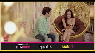 Download Unmarried | Episode 6 - Jaam | Webseries | POPxo Video