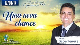 Download TERÇA DA ESPERANÇA - UMA NOVA CHANCE - Pr. GEBER - 17/01/17 - 20:00 HORAS Video