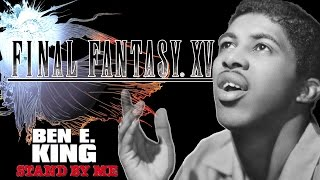 Download Ben E. King (1961) || Stand By Me || Final Fantasy XV || Full version || HD Video