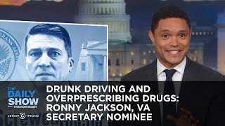 Download Drunk Driving and Overprescribing Drugs: Ronny Jackson, VA Secretary Nominee | The Daily Show Video