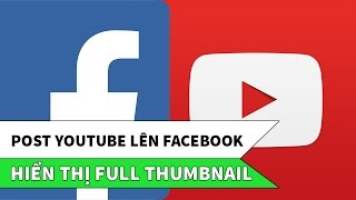 Download Cách post YouTube TRỰC TIẾP lên Facebook hiển thị đầy đủ Thumbnail Video