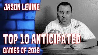 Download Jason Levine's Top 10 Anticipated Games of 2018 Video