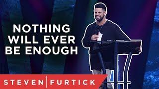 Download Is it ever enough? | Pastor Steven Furtick Video