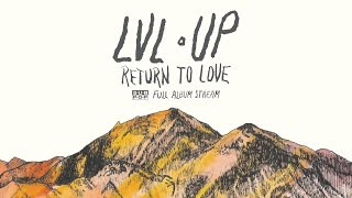 Download LVL UP - Return to Love [FULL ALBUM STREAM] Video