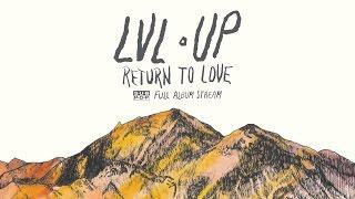 Download LVL UP - Return to Love [FULL ALBUM STREAM] Video