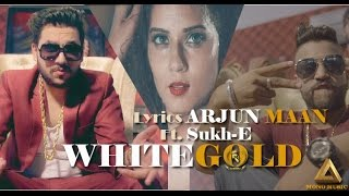 Download White Gold -Arjun Maan ft. Sukh-E Official Music Full Video 2016 Video