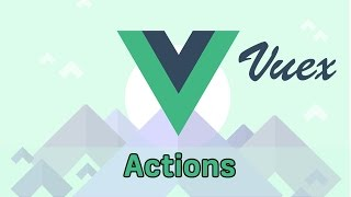Download ACTIONS | VueJS 2 & Vuex | Learning the Basics Video