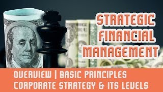 Download Strategic Financial Management [SFM]   Overview   Basic Principles   Corporate Strategy & Its Levels Video