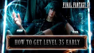 Download Final Fantasy XV - How to get level 35 EARLY (Tips & Tricks) Video