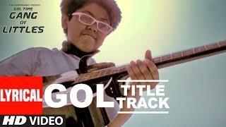 Download Gol - Title Song Lyrical Video   ″ Gang Of Littles ″    Video