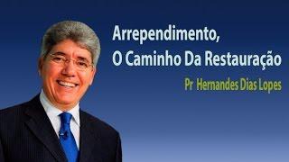 Download Pr Hernandes Dias Lopes - Arrependimento O Caminho Da Restauração Video