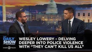 "Download The Daily Show - Wesley Lowery - Delving Deeper Into Police Violence with ""They Can't Kill Us All″ Video"