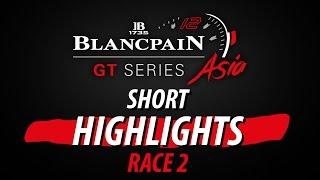 Download Short Highlights Race 2 - Blancpain Gt Series Asia - Buriram 2017 Video