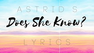 Download Does She Know (studio version)- Astrid S (lyrics) Video