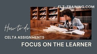 Download CELTA 'Focus on the Learner' Assignment Video