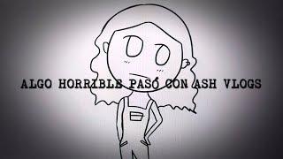 Download Algo horrible pasó con Ash Vlogs Video