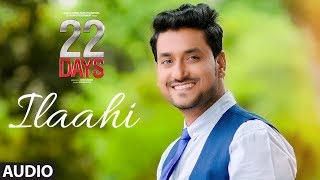 Download Ilaahi Full Audio   22 Days   Rahul Dev, Shiivam Tiwari, Sophia Singh  Palak Muchchal Arun Dev Yadav Video