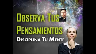 Download OBSERVA TUS PENSAMIENTOS, DISCIPLINA TU MENTE Video