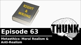 Download THUNK - 63. Metaethics: Moral Realism & Antirealism Video