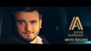 Download Arayik Avetisyan - Siro Tsovum Video