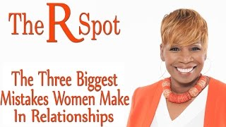 Download Three Biggest Mistakes Women Make In Relationships - R Spot mail Video