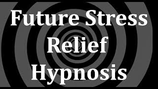 Download Future Stress Relief Hypnosis Video