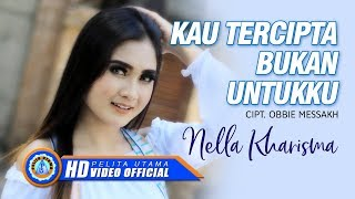 Download Nella Kharisma - Kau Tercipta Bukan Untukku Video