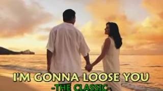 Download I'm gonna loose you-The Classic with lyrics.flv Video