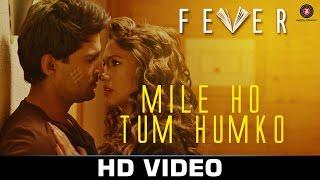 Download Mile Ho Tum - Fever   Rajeev Khandelwal, Gauahar Khan, Gemma Atkinson & Caterina Murino  Tony Kakkar Video