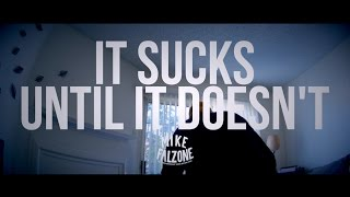 Download It Sucks Until It Doesn't (by @mikefalzone) Video