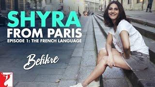 Download Shyra From Paris | Episode 1: The French Language | Befikre | Vaani Kapoor Video
