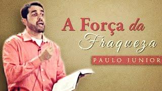 Download A Força da Fraqueza - Paulo Junior Video