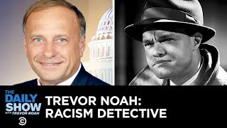 Download Is Rep. Steve King Racist? Enter Trevor Noah: Racism Detective | The Daily Show Video