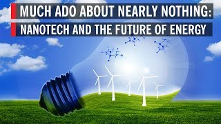 Download Nanotech And The Future Of Energy: Much Ado About Nearly Nothing Video