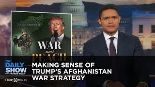 Download Making Sense of Trump's Afghanistan War Strategy: The Daily Show Video
