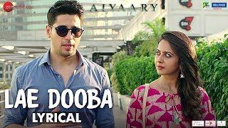 Download Lae Dooba - Lyrical   Aiyaary   Sidharth Malhotra, Rakul Preet  Sunidhi Chauhan  Rochak Kohli Video
