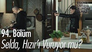 Download Selda, Hızır'ı vuruyor mu? - Eşkıya Dünyaya Hükümdar Olmaz 94. Bölüm Video
