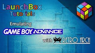 Download LaunchBox Tutorials - Emulating Game Boy Advance w/ RetroArch Video