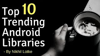 Download Top 10 Trending Android libraries Video