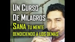Download 82. UN CURSO DE MILAGROS: SANA TU MENTE BENDICIENDO A LOS DEMAS Video