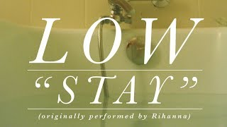 Download Low - Stay (Rihanna cover) Video