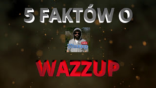 Download 5 Faktów o Wazzup ! Video