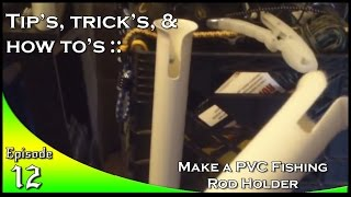 Download Make a PVC Fishing Rod Holder Video