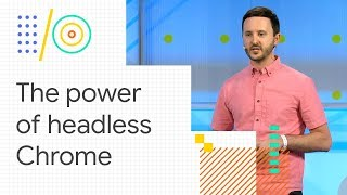 Download The power of Headless Chrome and browser automation (Google I/O '18) Video